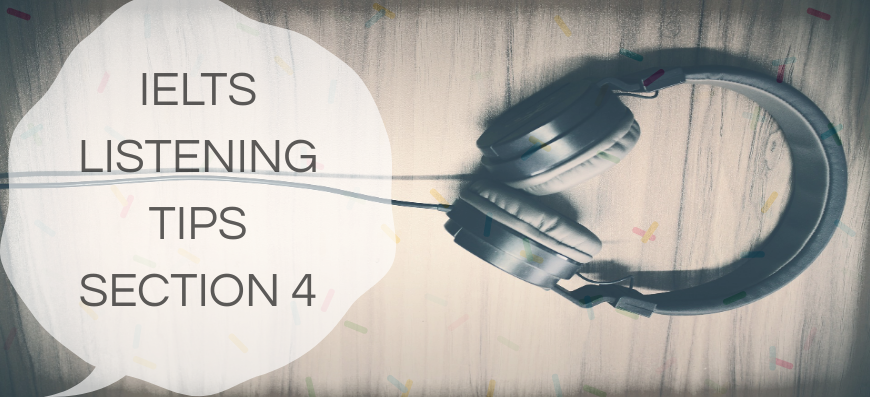 IELTS Listening Tips: Section 4